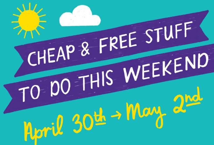 Cheap & Free Stuff To Do This Weekend 29th April 2016